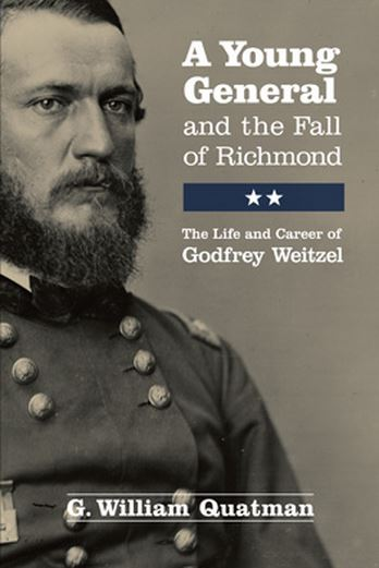 A Young General and the Fall of Richmond: The Life and Career of Godfrey Weitzel